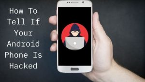 How To Tell If Your Android Phone Is Hacked