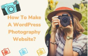 Create A WordPress Photography Website - A Guide For Beginners