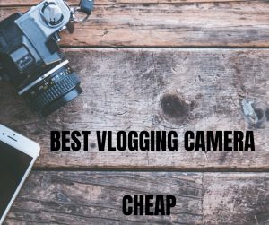 Best Vlogging Camera Cheap – Express Travel and Tourism