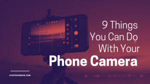 9 Things You Can Do With Your Phone Camera   Livetechnoid.com