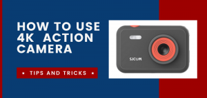 How To Use a 4k Ultra HD Action Camera: 2021 Guide