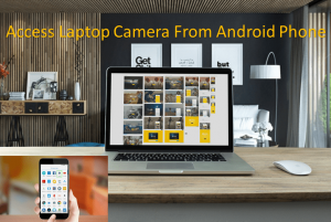 How to Access Laptop Camera from Android Phone? [Easiest Way]