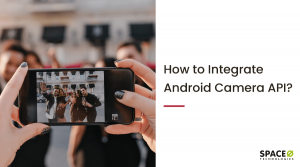 Android App Tutorial: How to Integrate Android Camera API in Apps