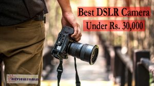 Best DSLR Camera Under 30000 in India 2020 | Reviewshala