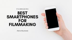 Best Smartphone For Filmmaking In 2021 - Video Recording - Peek At This