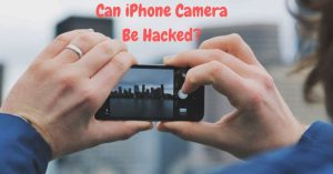 Can iPhone Camera Be Hacked? - iTechPursuits