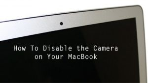 How to disable the built in camera on your MacBook and Mac - AppleToolBox