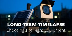 How to Choose the Best Long-Term Timelapse System