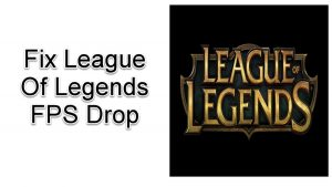 How To Fix League Of Legends FPS Drop Quick and Easy Way