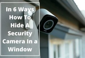 In 6 Ways How To Hide A Security Camera In A Window   Home Of Securiy  Cameras And Surveillance Systems