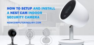 How To Setup And Install A Nest Cam Indoor Security Camera