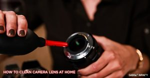 How to Clean Camera Lens at Home   A Definitive Guide - Gadget Infinity