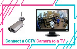 How to Connect a CCTV Camera to a TV | CCTV Installation Service