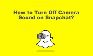 How to Turn Off Camera Sound on Snapchat - TechOwns