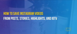 How to Save Instagram Videos From Posts, Stories, Highlights, and IGTV