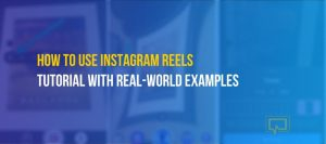 How to Use Instagram Reels: A Step-by-Step Guide