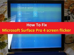 How to Fix Microsoft Surface Pro 4 screen flicker [Easy Guide]