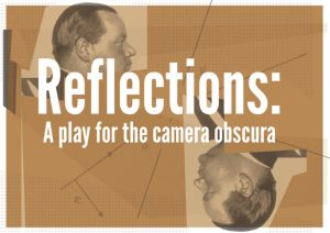 Reflections: A play for the Camera Obscura – Birmingham Camera Obscura