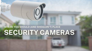 Where You Should (and Shouldn't) Place Security Cameras | Your Friendly  Neighborhood Computer Guy