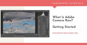 What Is Adobe Camera Raw? Fantastic For Photo Editing - Photoshop For  Beginners %
