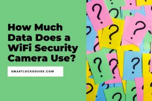 How Much Data Does a WiFi Security Camera Use? - Smart Locks Guide