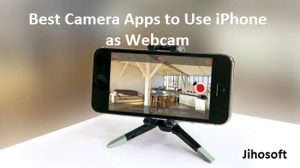 How to Use iPhone As a Webcam with These 7 Best Useful Apps