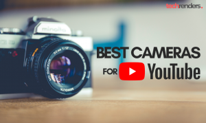 Best Cameras for YouTube Beginners - TechRenders: Tech News, Gadget Reviews  and All About Technnology