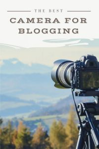 The Best Camera For Blogging - The Ultimate Guide | Two Get Lost
