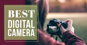 How to Choose the Best Digital Camera For You | 8 Questions to Ask