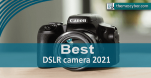Best DSLR Camera 2021 You Can Buy Now - ThemesCyber