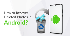 How to Recover Deleted Photos in Android?