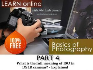 What is the full meaning of ISO in DSLR cameras? – Explained : Part 4 –  Abhilash's Photography
