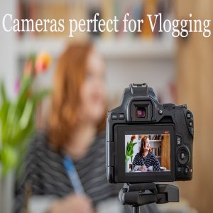 Best Cameras For Vlogging – Complete Buyers Guide!