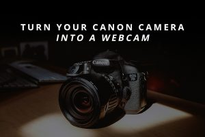 Turn Your Canon Camera Into A Webcam - The Orms Photographic Blog