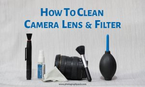 How to Clean Camera Lens and Filters? - PhotographyAxis