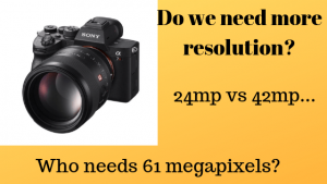 Benefits of Sony A7r4 resolution?   Enthusiast Photography Blog