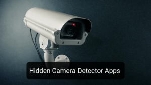 10 Best Hidden Camera Detector Apps for Android and iOS - KnowTechToday