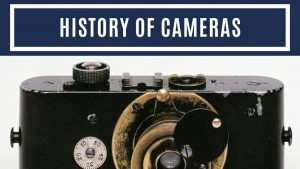 Fascinating History Of Cameras Since The First Camera
