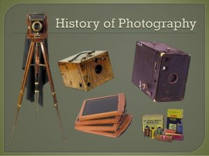 History of photography ppt