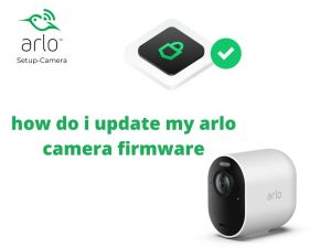 How To Update Your Arlo Ultra, Pro 3, Pro 2, Pro, Camera Firmware