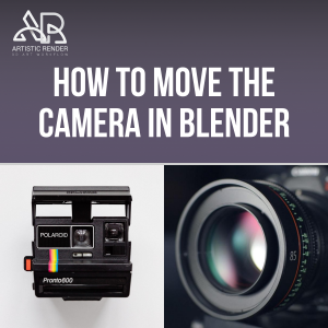 How to move the camera in Blender - Artisticrender.com