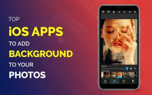 Top iOS Apps to Add Background to Your Photos – Live Inspired Magazine