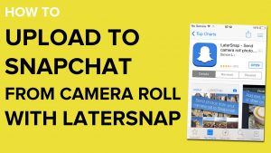 How to Upload Photos to Snapchat From Camera Roll | LaterPic (LaterSnap)  App — Social Media Marketing Tips, Social Media Swansea, Wales | Andrew  Macarthy