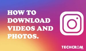 How To Download Videos And Photos From Instagram - Techcrom