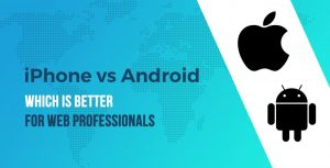 iPhone vs Android: Which Is Better for Web Professionals / Developers?