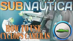 Subnautica : How to use Cyclops on board Cameras - YouTube