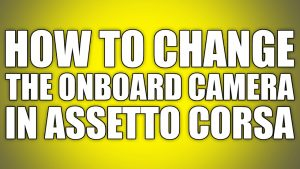 How to change the onboard camera in Assetto Corsa - YouTube