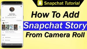 How To Add Snapchat Story From Camera Roll - YouTube