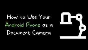 How to Use Your Phone as a Document Camera