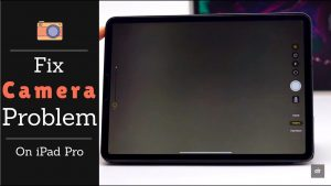 iPad Camera Not Working [5 Ways to Fix it] - 2020 Guide - Digital Care